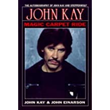 Magic Carpet Ride: The Autobiography of John Kay and Steppenwolf
