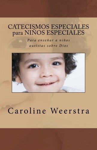 Catecismos especiales para niños especiales: Para enseñar a niños autistas sobre Dios (Spanish Edition) [Caroline Weerstra] (Tapa Blanda)