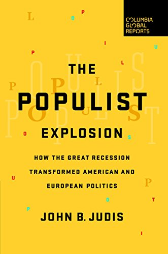 The Populist Explosion: How the Great Recession Transformed American and European Politics by [Judis, John B.]