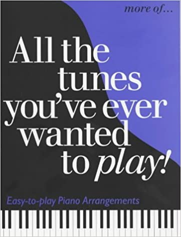 More All the Tunes You've Ever Wanted to Play (All the Tunes Piano Music)