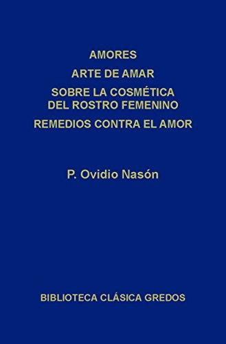 Amores. Arte de amar. Sobre la cosmética del rostro femenino. Remedios contra el amor. (Biblioteca Clásica Gredos nº 120)