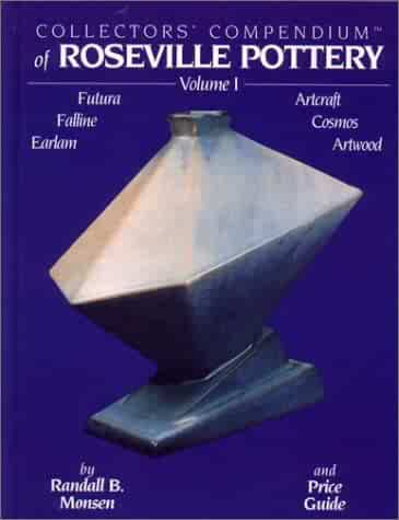 Collectors' Compendium of Roseville Pottery, Vol. 1: Futura, Faline, Earlam, Artcraft, Cosmos, Artwood