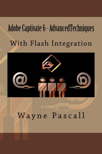 Adobe Captivate 6 - Advanced Techniques: With Flash Integration