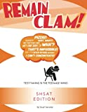 Remain Clam! SHSAT 3rd Edition: Test Taking & the Teenage Mind