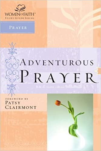 Adventurous Prayer (Women of Faith Study Guide Series) by Thomas Nelson (2003-04-15)