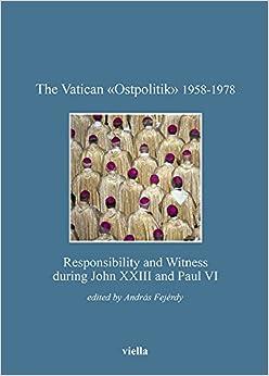 The Vatican Ostpolitik 1958-1978: Responsibility and Witness During John XXIII and Paul VI (Bibliotheca Academiae Hungariae - Roma. Studia)