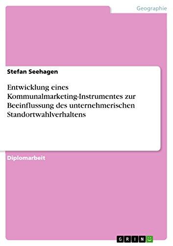 Entwicklung eines Kommunalmarketing-Instrumentes zur Beeinflussung des unternehmerischen Standortwahlverhaltens (German Edition)