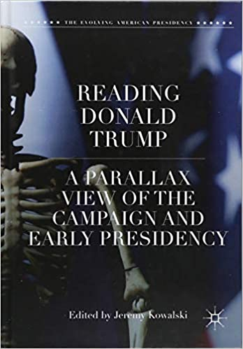 Buy Reading Donald Trump A Parallax View Of The Campaign And Early Presidency Evolving American Book Online At Low Prices In India