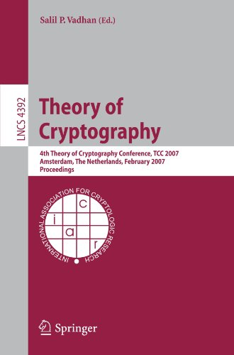 Theory of Cryptography: 4th Theory of Cryptography Conference, TCC 2007, Amsterdam, The Netherlands, February 21-24, 200