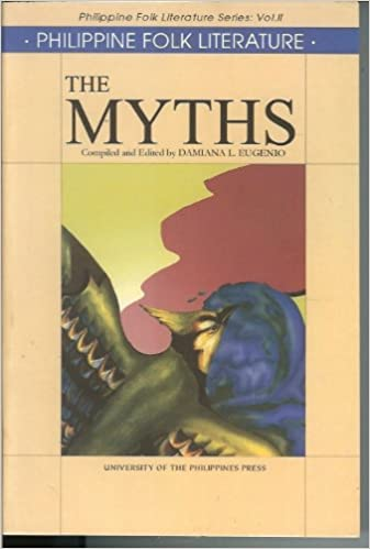 The Myths (Philippine Folk Literature, Vol  2): Damiana L  Eugenio
