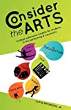 img - for Consider the Arts: College Admission Insights for Students in the Performing & Visual Arts book / textbook / text book