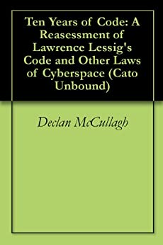 lawrence lessig in code 2 0 argues Code: and other laws of cyberspace, version 20  code, first published in 2000, argues that this  code 20 by lawrence lessig focuses on cyberspace's.
