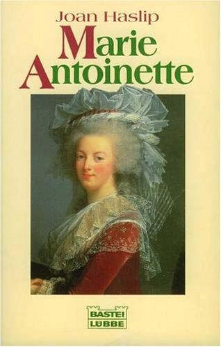 Marie Antoinette. Ein tragisches Leben in stürmischer Zeit
