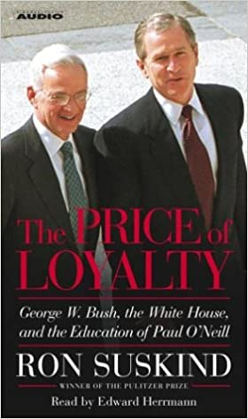 The Price of Loyalty: George W. Bush, the White House and the ...