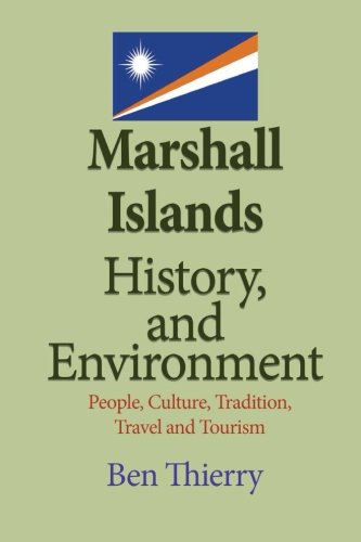 Marshall Islands History, and Environment: People, Culture,