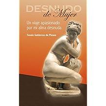 Desnudo de mujer: Un viaje apasionado por mi alma desnuda (Spanish Edition)