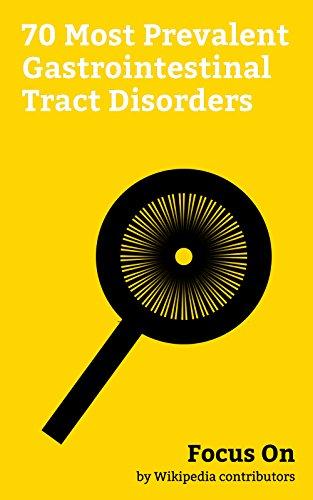 (Focus On: 70 Most Prevalent Gastrointestinal Tract Disorders: Coeliac Disease, Cholera, Pharyngitis, Inflammatory bowel Disease, Dysphagia, Steatorrhea, ... Small intestinal bacterial Overgrowth, etc.)