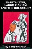 Shabtai Tzvi, Labor Zionism and the Holocaust