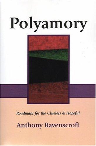 - Polyamory: Roadmaps for the Clueless & Hopeful