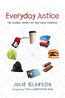 Everyday Justice: The Global Impact of Our Daily Choices by [Clawson, Julie]