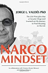 Narco Mindset: The Life Principles that a Cocaine Drug Lord Learned on His Journey to Find Meaning in His Life Paperback