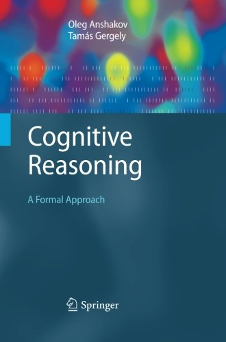Cognitive Reasoning: A Formal Approach (Cognitive Technologies)