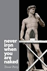 Never Iron When You Are Naked Paperback