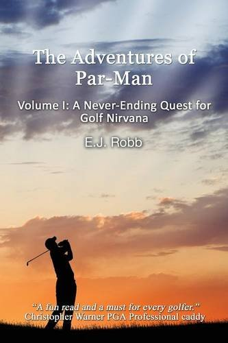 The Adventures of Par-Man: Volume I: A Never-Ending Quest for Golf Nirvana