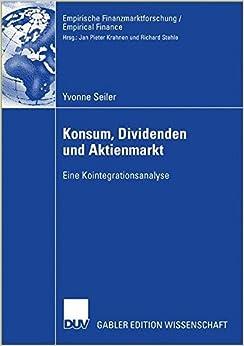 Konsum, Dividenden und Aktienmarkt: Eine Kointegrationsanalyse (Empirische Finanzmarktforschung/Empirical Finance) (German Edition)