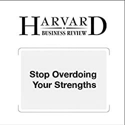 Stop Overdoing Your Strengths (Harvard Business Review)