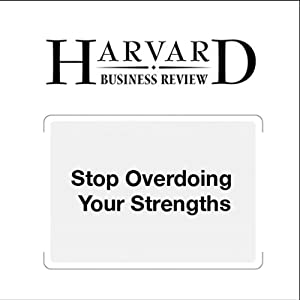 Stop Overdoing Your Strengths (Harvard Business Review) Periodical