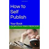 How to Self-Publish: Your Book (How to For You) (Volume 21)