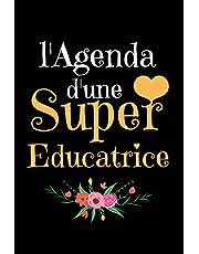 L'Agenda D'une Super Educatrice: Agenda 2021 Semainier Annuel   Janvier 2021 à Décembre 2021   Agenda Francais Journalier - Calendrier Planificateur hebdomadaire  idée Cadeau Original femme Educatrice