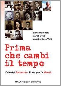Prima che cambi il tempo. Valle del Santerno, porta per la libertà. Con DVD Elena Marchetti