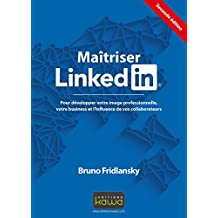 Maitriser Linkedin: Pour développer votre image professionnelle, votre business et l'influence de vos collaborateurs - Seconde édition (French Edition)