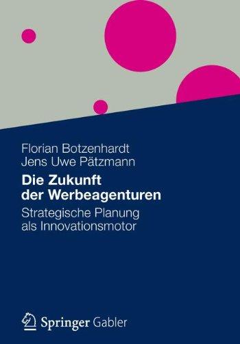 Die Zukunft der Werbeagenturen: Strategische Planung als Innovationsmotor (German Edition) Taschenbuch – 5. März 2012 Florian Botzenhardt Gabler Verlag 3834927015 Business/Economics