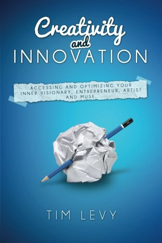 Creativity and Innovation: Accessing and optimizing your inner visionary, entrepreneur,  artist and muse.