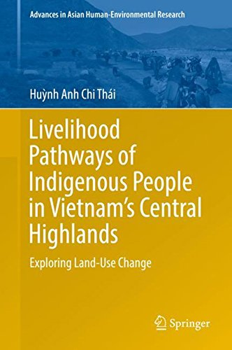 Livelihood Pathways of Indigenous People in Vietnam's Central Highlands: Exploring Land-Use Change (Advances in Asian Human-Environmental Research) by Springer