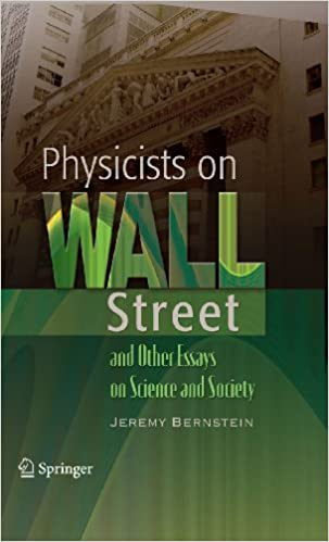Amazoncom Physicists On Wall Street And Other Essays On Science  Amazoncom Physicists On Wall Street And Other Essays On Science And  Society Reflections In Science History And Finance Ebook Jeremy  Bernstein Kindle