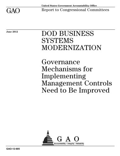 Download DOD business systems modernization  : governance mechanisms for implementing management controls need to be improved : report to congressional committees. pdf