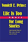 Life Is Too Short for Long Stories, Vondell Prince, 0595330975