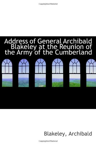 Download Address of General Archibald Blakeley at the Reunion of the Army of the Cumberland ebook