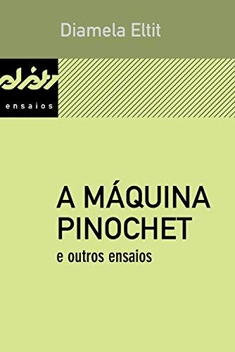 A máquina Pinochet e outros ensaios (Peixe-elétrico ensaios) (Portuguese Edition)