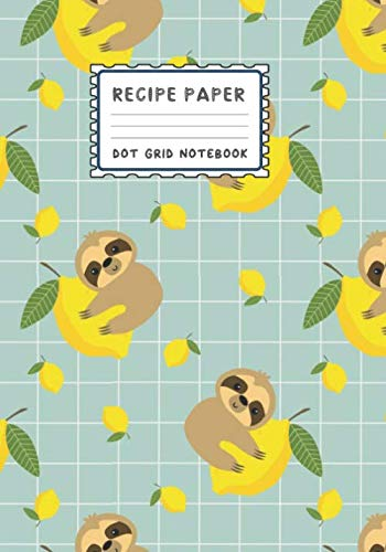 Recipe Paper & Dot Grid: Blank Notebook To Write In Your Favorite Recipes/Meals – Kitchen Gifts For Men,Women, Mothers, Sisters, Wives, Daughters, Aunty & Grandma(Sloth & Lemon Cover)