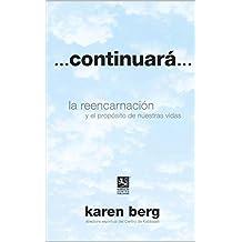 ...Continuará...: La reencarnación y el propósito de nuestras vidas (Spanish Edition)