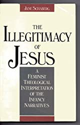The Illegitimacy of Jesus: A Feminist Theological Interpretation of the Infancy Narratives