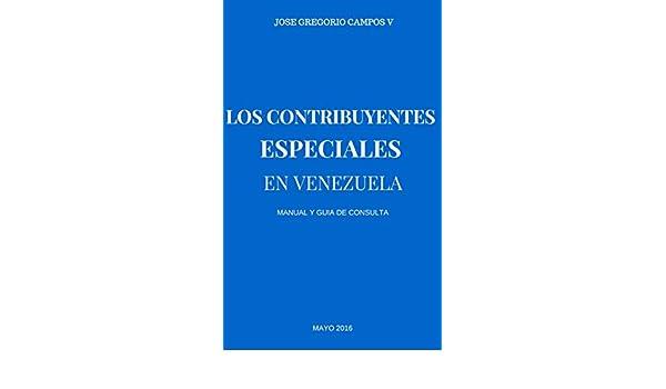 El Contribuyente Especial en Venezuela Manual y Guia de consulta: Los sujetos pasivos especiales eBook: jose campos, Yusmeit Gomez: Amazon.es: Tienda Kindle
