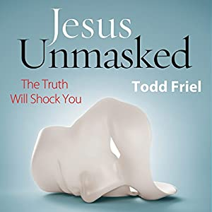 Jesus Unmasked: The Truth Will Shock You Audiobook