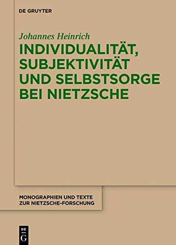 Individualität, Subjektivität Und Selbstsorge Bei Nietzsche: Eine Analyse Im Gespräch Mit Foucault