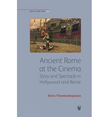Read Online Ancient Rome at the Cinema: Story and Spectacle in Hollywood and Rome (Greece and Rome Live) (Paperback) - Common PDF